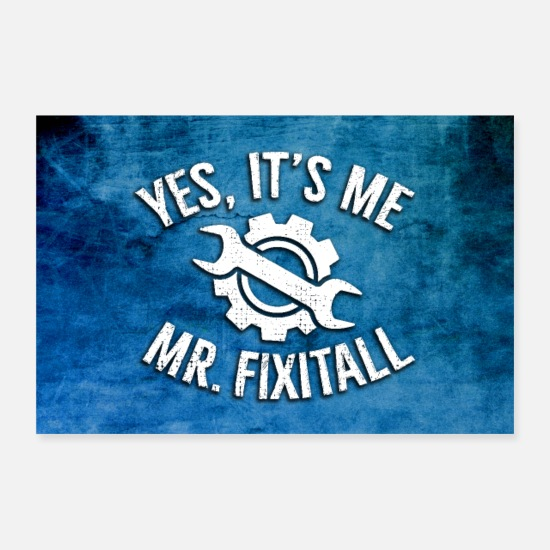 Gift Idea Posters - Yes, It's Me - Mr. Fixitall (Poster) - Posters white