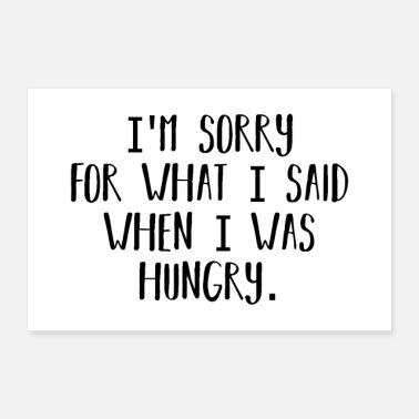 Hunger Sorry for what I said when I was hungry Hunger - Poster 90x60 cm