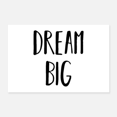 Big Dream big big dreams - Poster 36 x 24 (90x60 cm)