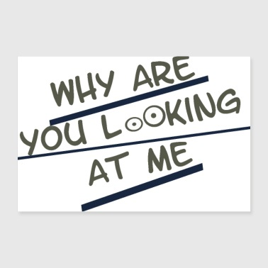 Laugh Why are you looking at me? - Poster 36 x 24 (90x60 cm)
