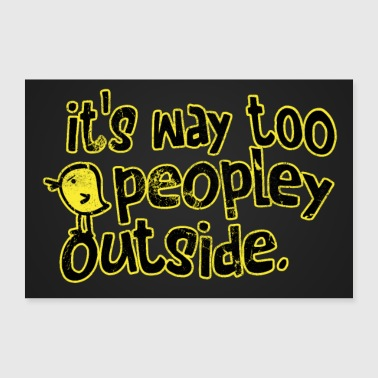 It's Way Too People Outside. - Poster 36 x 24 (90x60 cm)