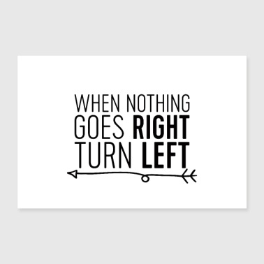 When Nothing Goes Right, Turn Left - Poster 36 x 24 (90x60 cm)