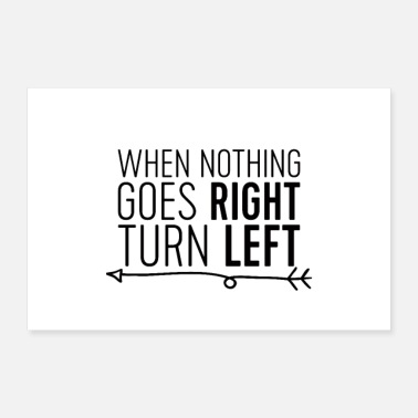 Turn On When Nothing Goes Right, Turn Left - Poster 36 x 24 (90x60 cm)