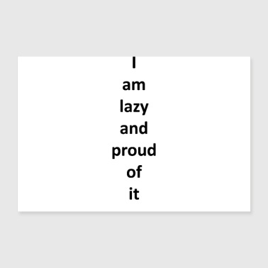 I am lazy and proud of it - Poster 90x60 cm