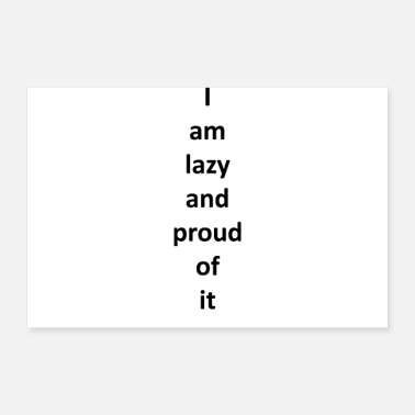 Stehen I am lazy and proud of it - Poster 90x60 cm