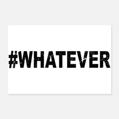 Was #whatever - Poster 90 x 60 cm
