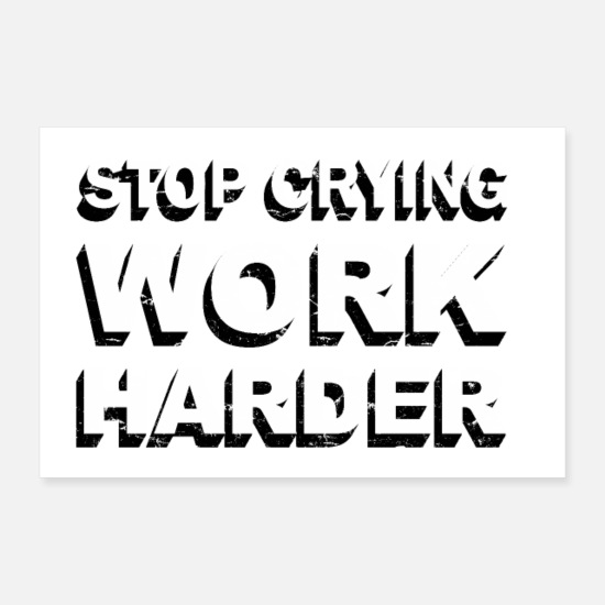 Birthday Posters - Stop crying work harder motivation - Posters white
