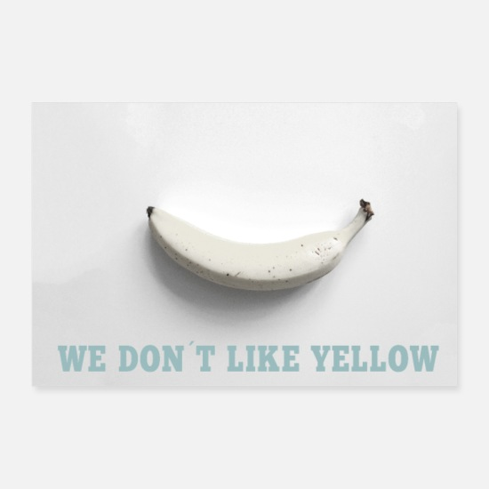 Frucht Poster - Banane, we don´t like yellow, Geschenk - Poster Weiß