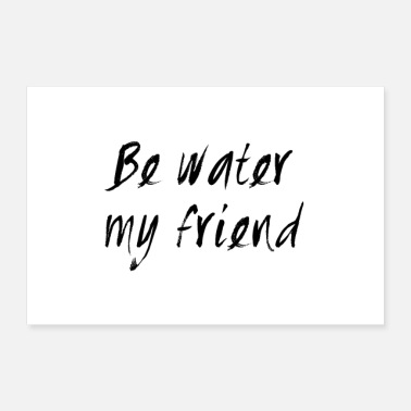 Geek BE WATER MY FRIEND | Cooles Bruce Lee Statement - Poster