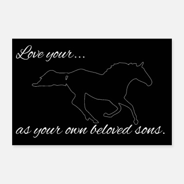 Love your horse as your own beloved sons. - Poster