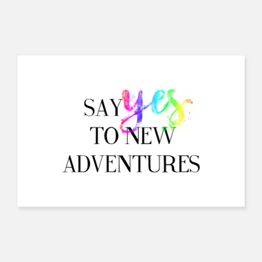 Ja Say yes to new adventures - Poster 36 x 24 (90x60 cm)