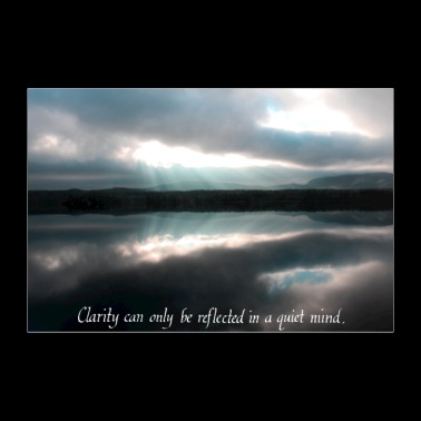 Clarity can only be reflected in a quiet mind - Poster 36 x 24 (90x60 cm)