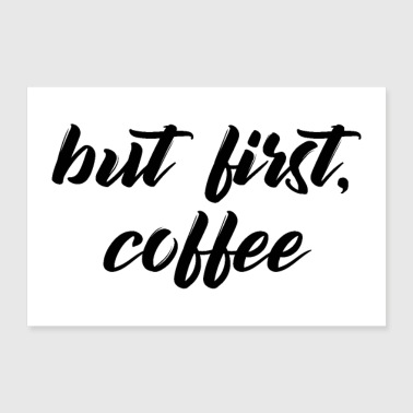 but first coffee - 30x20 cm Poster