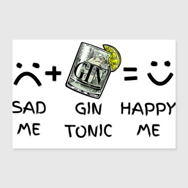 Sad Me (sad) + Gin Tonic = Happy Me - 30x20 cm Poster