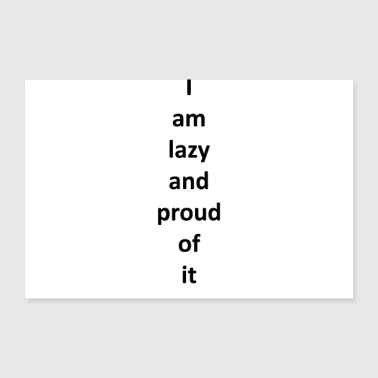 I am lazy and proud of it - Poster 30x20 cm