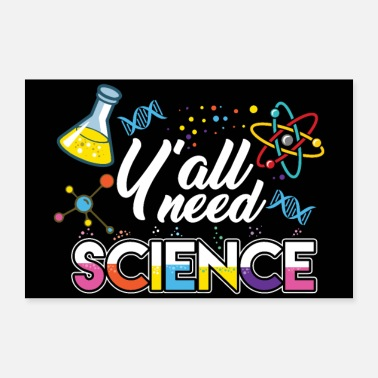 Technologie Y'all Need Science - Wissenschaft Physik Chemie - Poster 30x20 cm