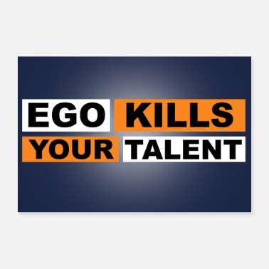 Egoistisch Ego Kills Your Talent - Poster