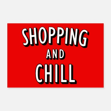 Shopping Shopping and Chill Poster - Poster