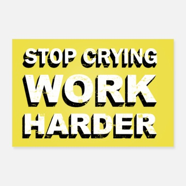 Day Of The Week Stop crying work harder motivation - Poster