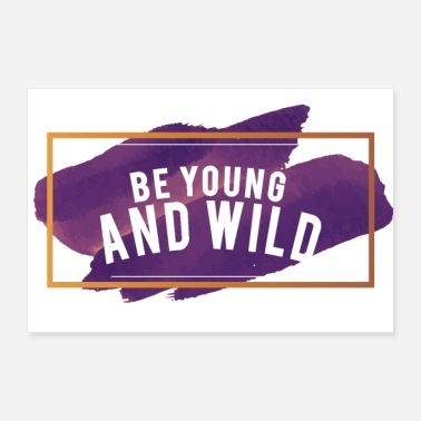 Stay Young BE YOUNG AND WILD - Poster