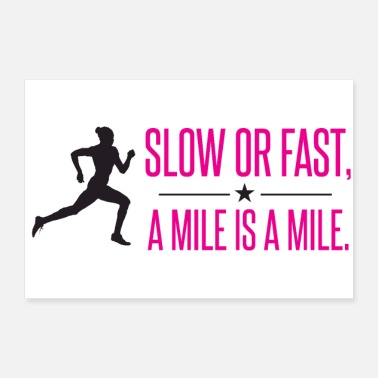 Slow Slow or fast. Mile is a mile. - Poster