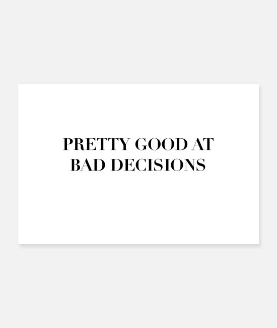 Lustige Poster - Pretty Good at Bad Decisions Statement Poster - Poster Weiß