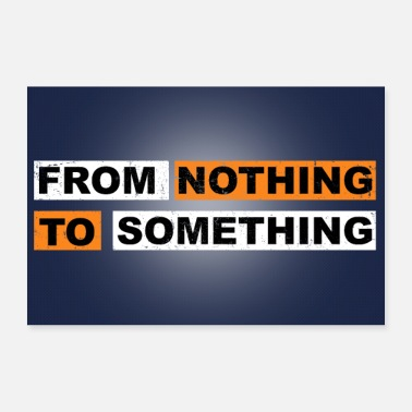 Nothing From Nothing to Something - Poster