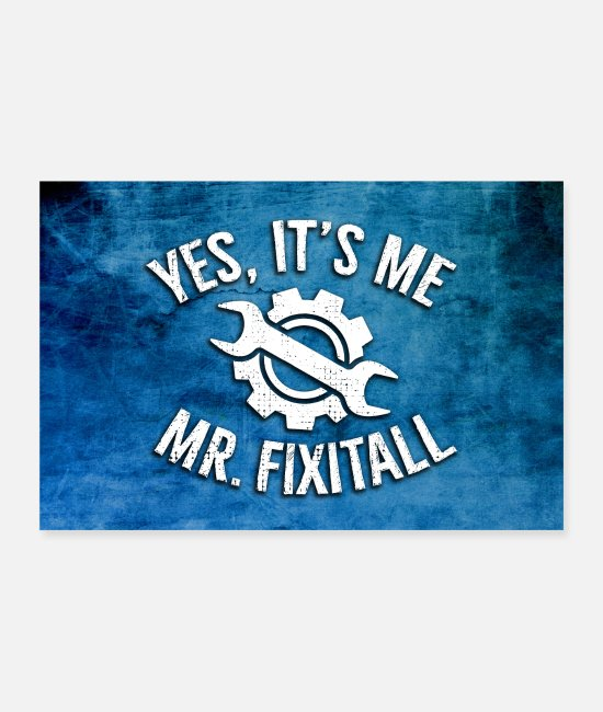 Mechanic Posters - Yes, It's Me - Mr. Fixitall (Poster) - Posters white