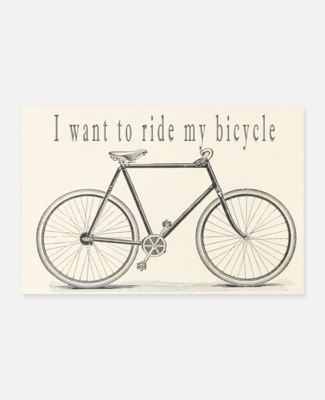Cycling Posters - I want to ride my bicycle - Posters white