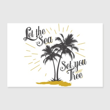 Palm Trees LET THE SEA SET YOU FREE Tee Shirts - Poster 24 x 16 (60x40 cm)