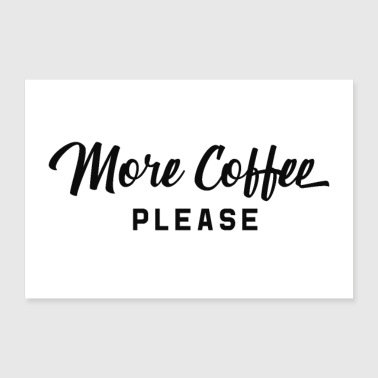 Addicted More Coffee Please - Poster 24 x 16 (60x40 cm)