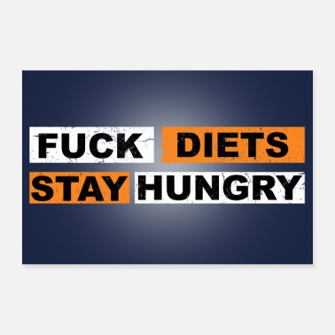 Diet Fuck Diets Stay Hungry - Poster