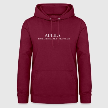 Aulila- Make liberalism Great Again - Women's Hoodie