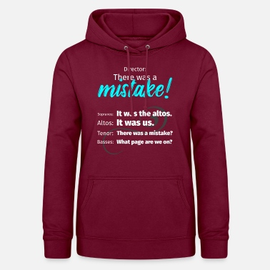 Mistake Choir Director Mistake Soprano's Altos Tenor Basses - Women's Hoodie