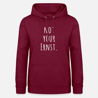 Ernst Not your ernst weiss - Frauen Hoodie