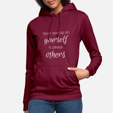 Never give up on yourself to please others - Women's Hoodie