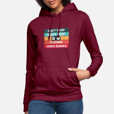 Can't stop won't stop playing games- Gamer, gaming - Frauen Hoodie