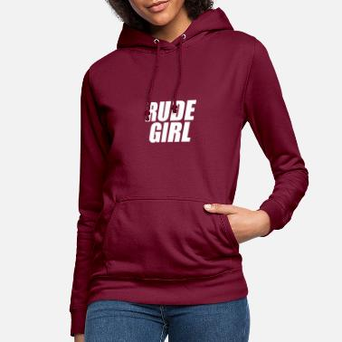 Rude Girl Rude girl knows - Women's Hoodie