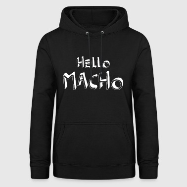 Hello Macho cool sayings - Women's Hoodie