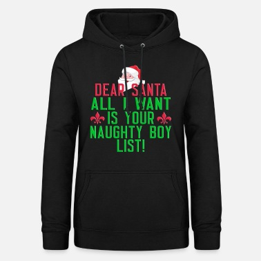 Naughty Dear Santa naughty boy list - Women's Hoodie