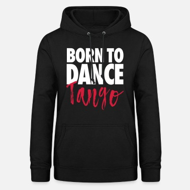 Born To Dance Tango - Tango Dance Shirt - Women's Hoodie