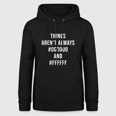 Things are not always # 000000 and #FFFFFF coders - Women's Hoodie