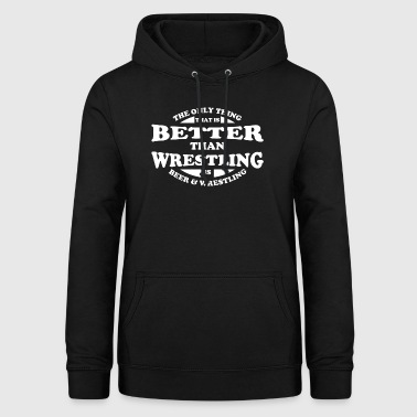 Better Wrestling is Beer & Wrestling Gift - Women's Hoodie