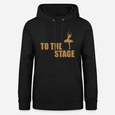 Stage to the stage - Women's Hoodie