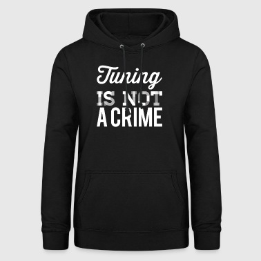 Tuning is not a crime - Frauen Hoodie