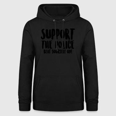 Support the police - Beat yourself up! - Women's Hoodie