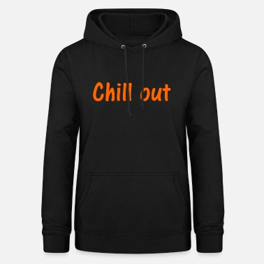Chill Out Chill out - Women's Hoodie