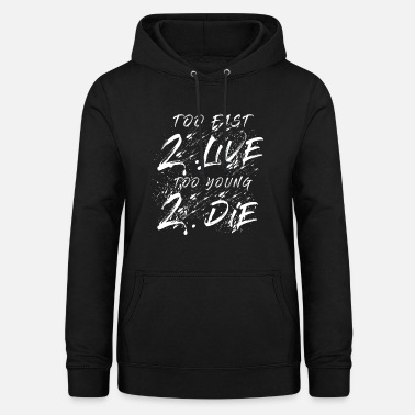 Die Too Fast 2 Live Too Young 2 The. gift idea - Women's Hoodie