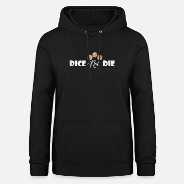 Dice DICE NOT THE - Women's Hoodie