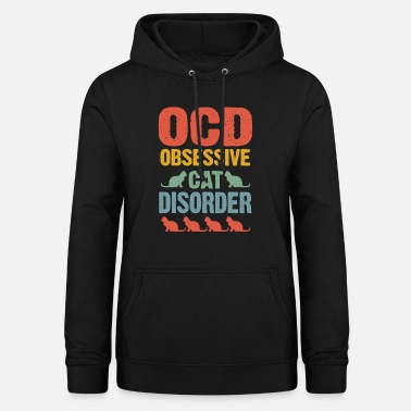 Cat Funny Obsessive Cat Disorder Gift - Women's Hoodie